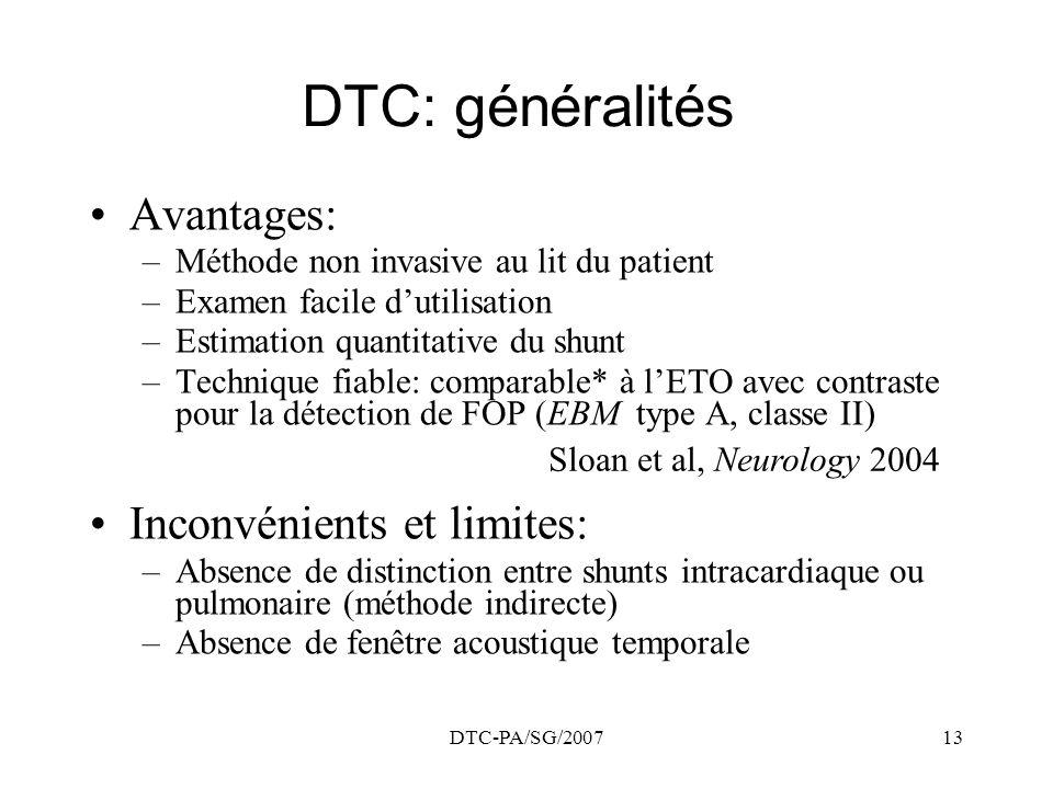 DTC-PA/SG/200713 DTC: généralités Avantages: –Méthode non invasive au lit du patient –Examen facile dutilisation –Estimation quantitative du shunt –Te