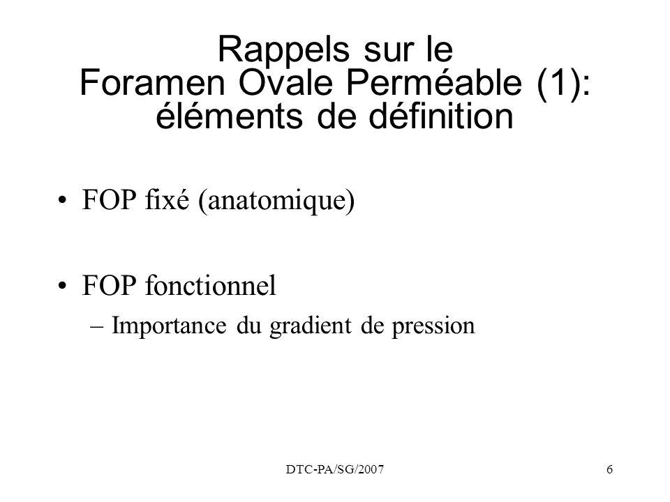 DTC-PA/SG/20076 Rappels sur le Foramen Ovale Perméable (1): éléments de définition FOP fixé (anatomique) FOP fonctionnel –Importance du gradient de pr