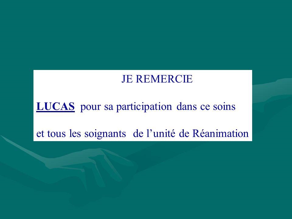 JE REMERCIE LUCAS pour sa participation dans ce soins et tous les soignants de lunité de Réanimation