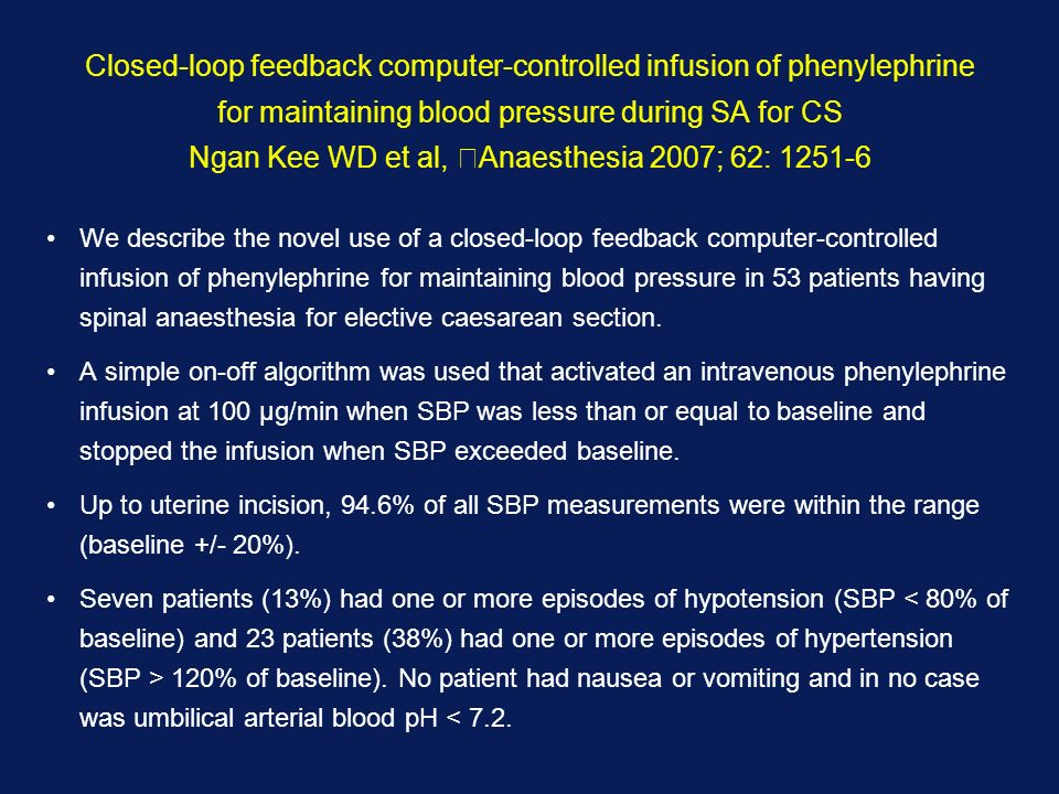 Closed-loop feedback computer-controlled infusion of phenylephrine for maintaining blood pressure during SA for CS Ngan Kee WD et al, Anaesthesia 2007