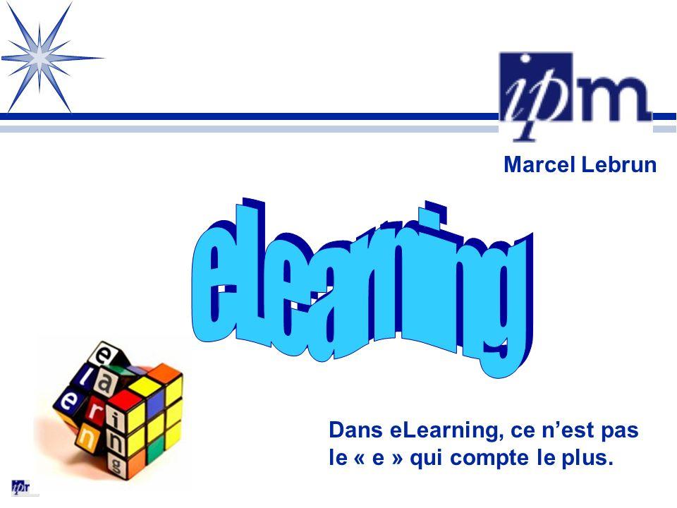 Dans eLearning, ce nest pas le « e » qui compte le plus. Marcel Lebrun