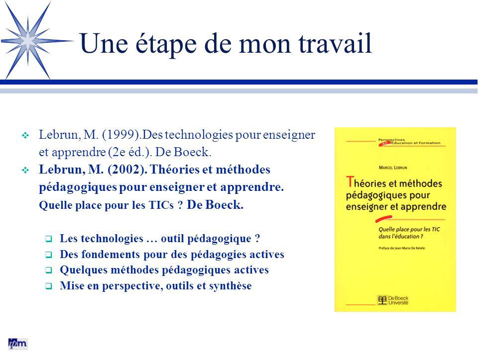 Une étape de mon travail Lebrun, M.(1999).Des technologies pour enseigner et apprendre (2e éd.).