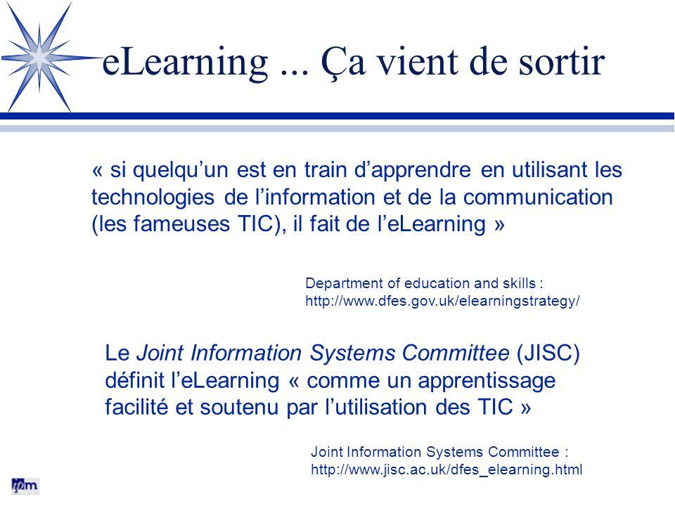 « si quelquun est en train dapprendre en utilisant les technologies de linformation et de la communication (les fameuses TIC), il fait de leLearning » Department of education and skills : http://www.dfes.gov.uk/elearningstrategy/ Le Joint Information Systems Committee (JISC) définit leLearning « comme un apprentissage facilité et soutenu par lutilisation des TIC » Joint Information Systems Committee : http://www.jisc.ac.uk/dfes_elearning.html