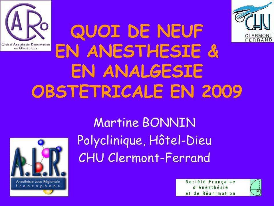 QUOI DE NEUF EN ANESTHESIE & EN ANALGESIE OBSTETRICALE EN 2009 Martine BONNIN Polyclinique, Hôtel-Dieu CHU Clermont-Ferrand Strasbourg 2008