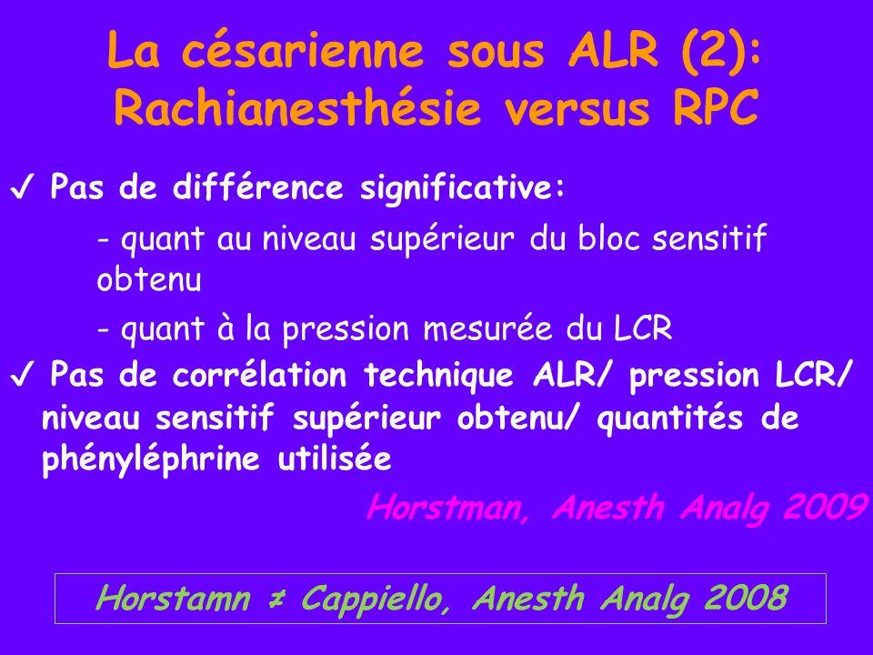 La césarienne sous ALR (3): Conversion APD Facteurs prédictifs identifiés: Taille, Intervention du MAR > 1 Conversion (n=471) Echec de conversion (n=30) 30 analgésies insuffisantes 14 cas de sédation IV associée 21 AG (soit 3%) 15 AG pour analgésie insuffisante Halpern, Br J Anaesth 2009