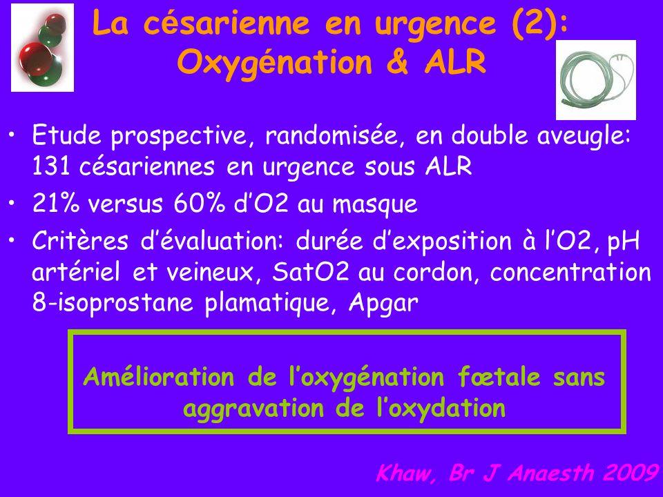 La c é sarienne en urgence (2): Oxyg é nation & ALR Etude prospective, randomisée, en double aveugle: 131 césariennes en urgence sous ALR 21% versus 6