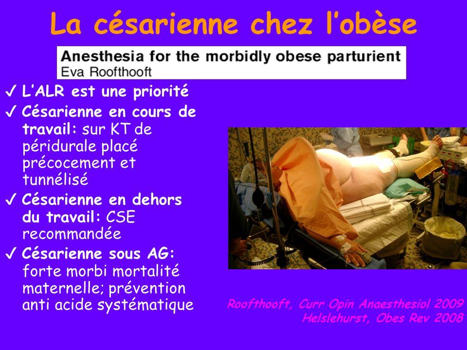 La césarienne chez lobèse LALR est une priorité Césarienne en cours de travail: sur KT de péridurale placé précocement et tunnélisé Césarienne en deho
