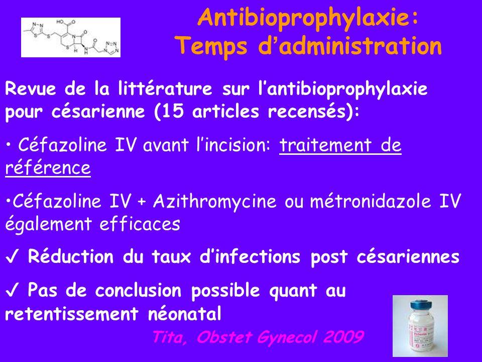 Antibioprophylaxie: Temps d administration Revue de la littérature sur lantibioprophylaxie pour césarienne (15 articles recensés): Céfazoline IV avant