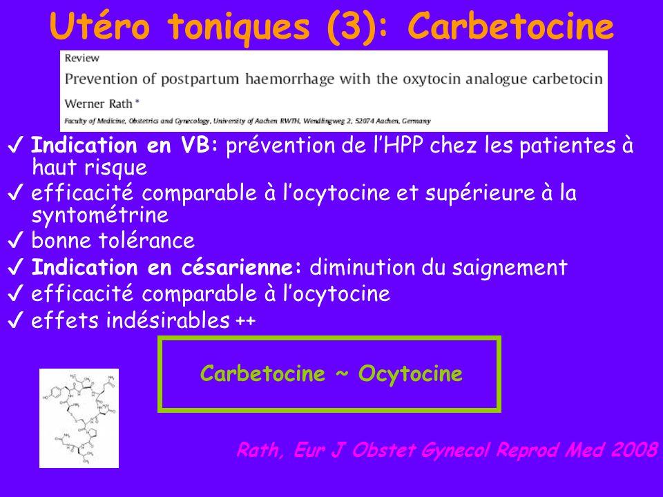 Utéro toniques (3): Carbetocine Indication en VB: prévention de lHPP chez les patientes à haut risque efficacité comparable à locytocine et supérieure