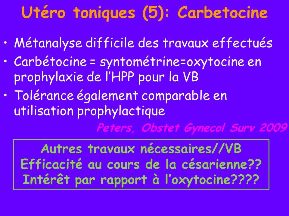 Utéro toniques (5): Carbetocine Métanalyse difficile des travaux effectués Carbétocine = syntométrine=oxytocine en prophylaxie de lHPP pour la VB Tolé