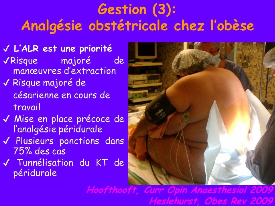 Gestion (3): Analgésie obstétricale chez lobèse LALR est une priorité Risque majoré de manœuvres dextraction Risque majoré de césarienne en cours de t