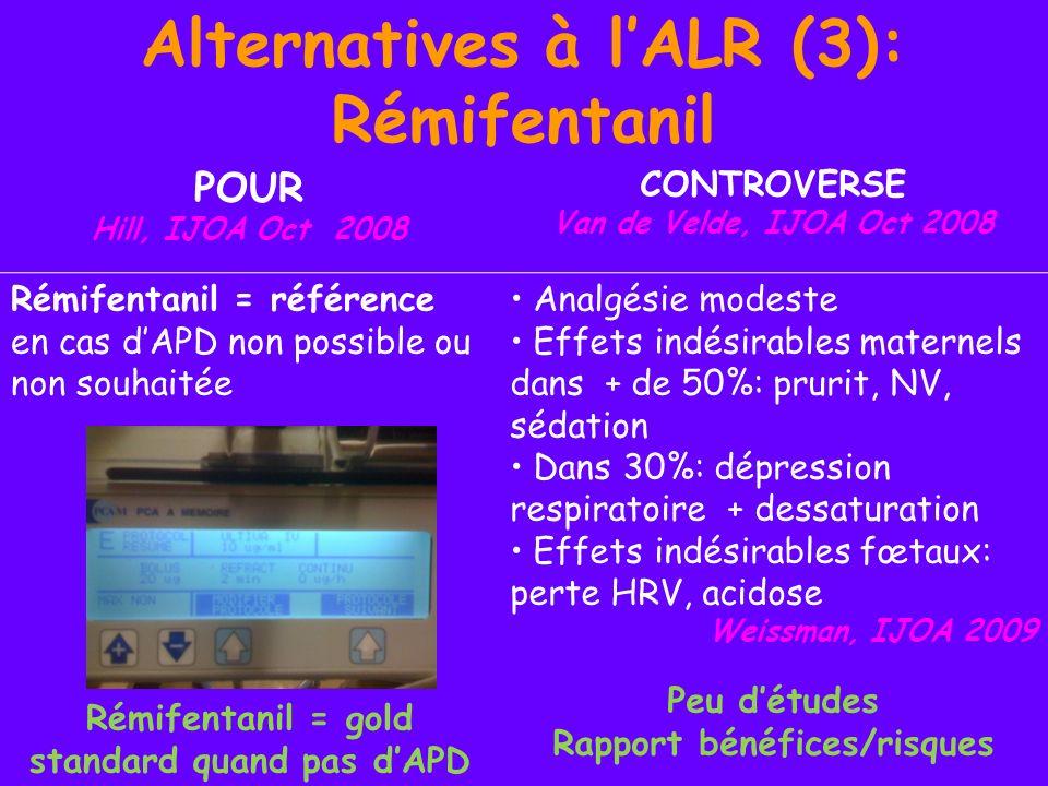 Alternatives à lALR (3): Rémifentanil POUR Hill, IJOA Oct 2008 CONTROVERSE Van de Velde, IJOA Oct 2008 Rémifentanil = référence en cas dAPD non possib