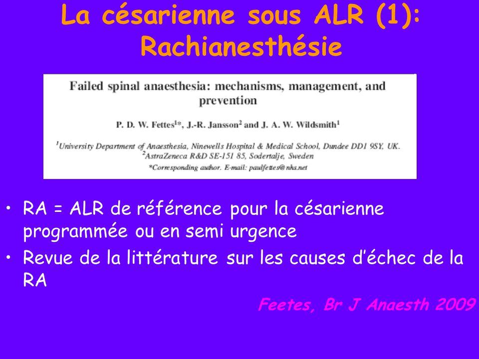La césarienne sous ALR (1): Rachianesthésie RA = ALR de référence pour la césarienne programmée ou en semi urgence Revue de la littérature sur les cau