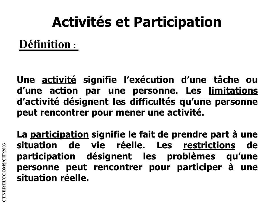 Activités et Participation Définition : Une activité signifie lexécution dune tâche ou dune action par une personne. Les limitations dactivité désigne