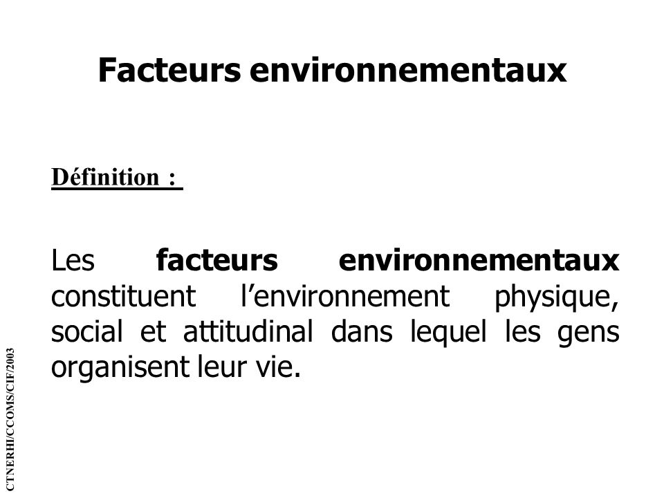 Facteurs environnementaux Définition : Les facteurs environnementaux constituent lenvironnement physique, social et attitudinal dans lequel les gens o