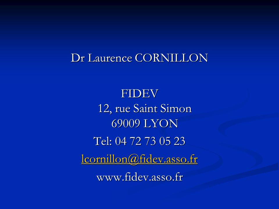 Dr Laurence CORNILLON FIDEV 12, rue Saint Simon 69009 LYON Tel: 04 72 73 05 23 lcornillon@fidev.asso.fr www.fidev.asso.fr