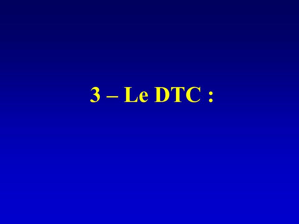 3 – Le DTC :