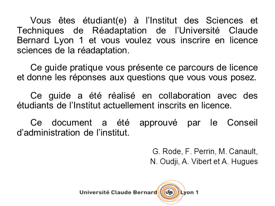 Vous êtes étudiant(e) à lInstitut des Sciences et Techniques de Réadaptation de lUniversité Claude Bernard Lyon 1 et vous voulez vous inscrire en licence sciences de la réadaptation.