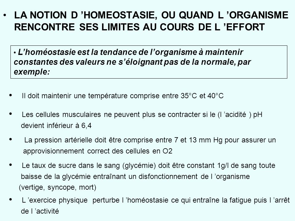 LA NOTION D HOMEOSTASIE, OU QUAND L ORGANISME RENCONTRE SES LIMITES AU COURS DE L EFFORT Lhoméostasie est la tendance de lorganisme à maintenir consta