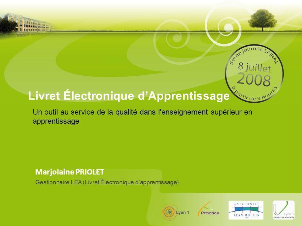 5 ème Journée SPIRAL - Mardi 8 Juillet 2008 - Université Lyon 3 Manufacture des Tabacs Livret Électronique dApprentissage Marjolaine PRIOLET Gestionnaire LEA Profil administrateur Les questionnaires