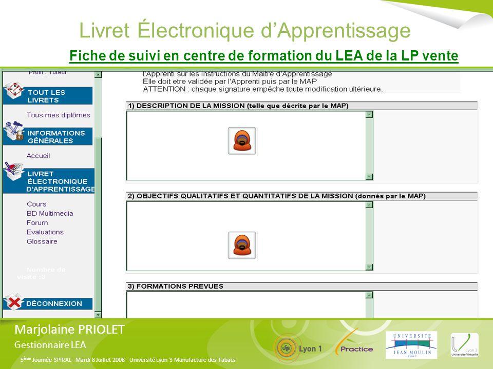 5 ème Journée SPIRAL - Mardi 8 Juillet 2008 - Université Lyon 3 Manufacture des Tabacs Livret Électronique dApprentissage Marjolaine PRIOLET Gestionna
