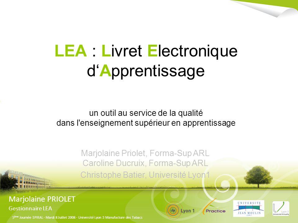 5 ème Journée SPIRAL - Mardi 8 Juillet 2008 - Université Lyon 3 Manufacture des Tabacs Livret Électronique dApprentissage Marjolaine PRIOLET Gestionnaire LEA Fiche de suivi en centre de formation du LEA de la LP vente