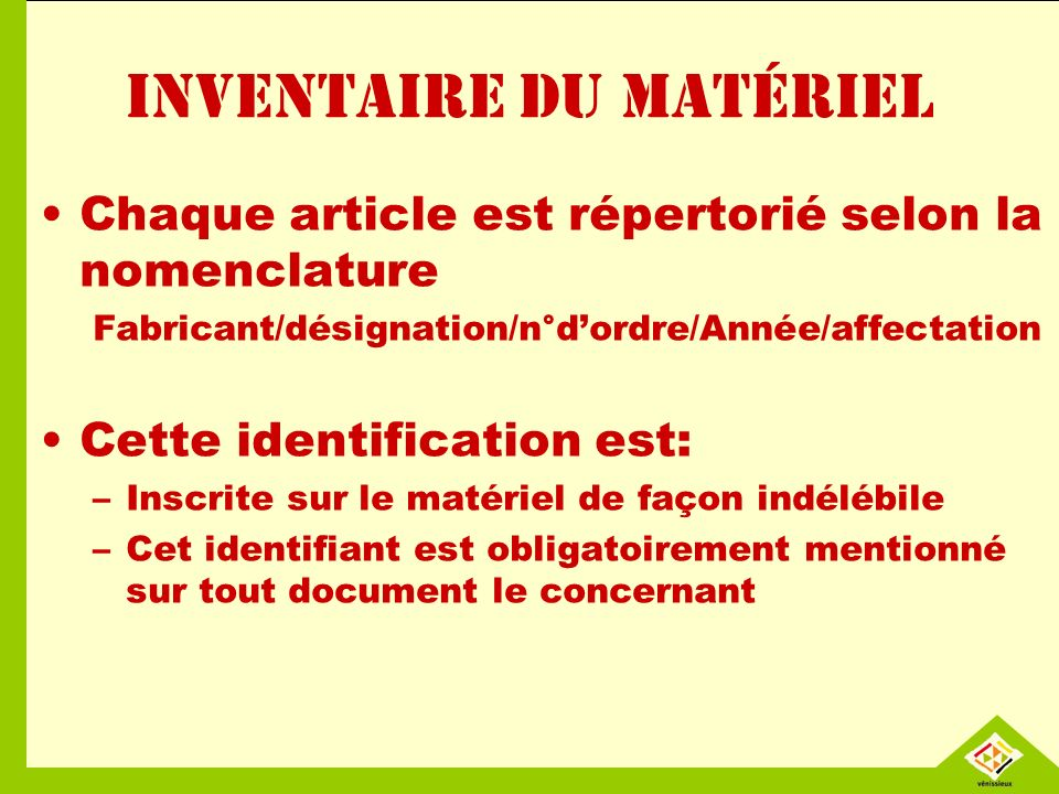 Inventaire du matériel Chaque article est répertorié selon la nomenclature Fabricant/désignation/n°dordre/Année/affectation Cette identification est: