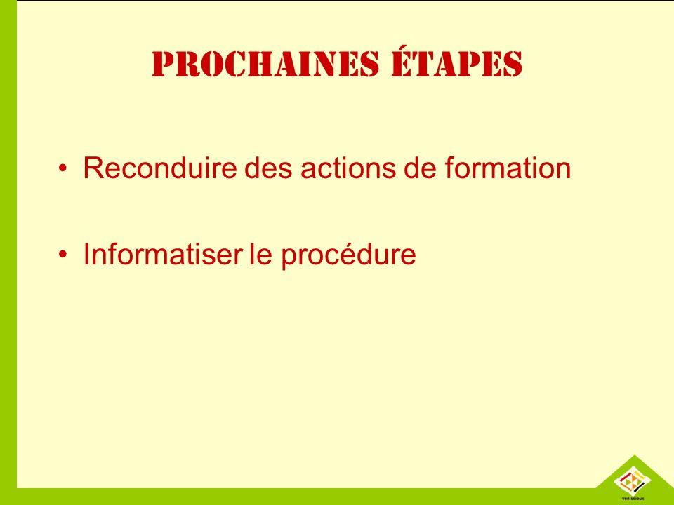 Prochaines étapes Reconduire des actions de formation Informatiser le procédure