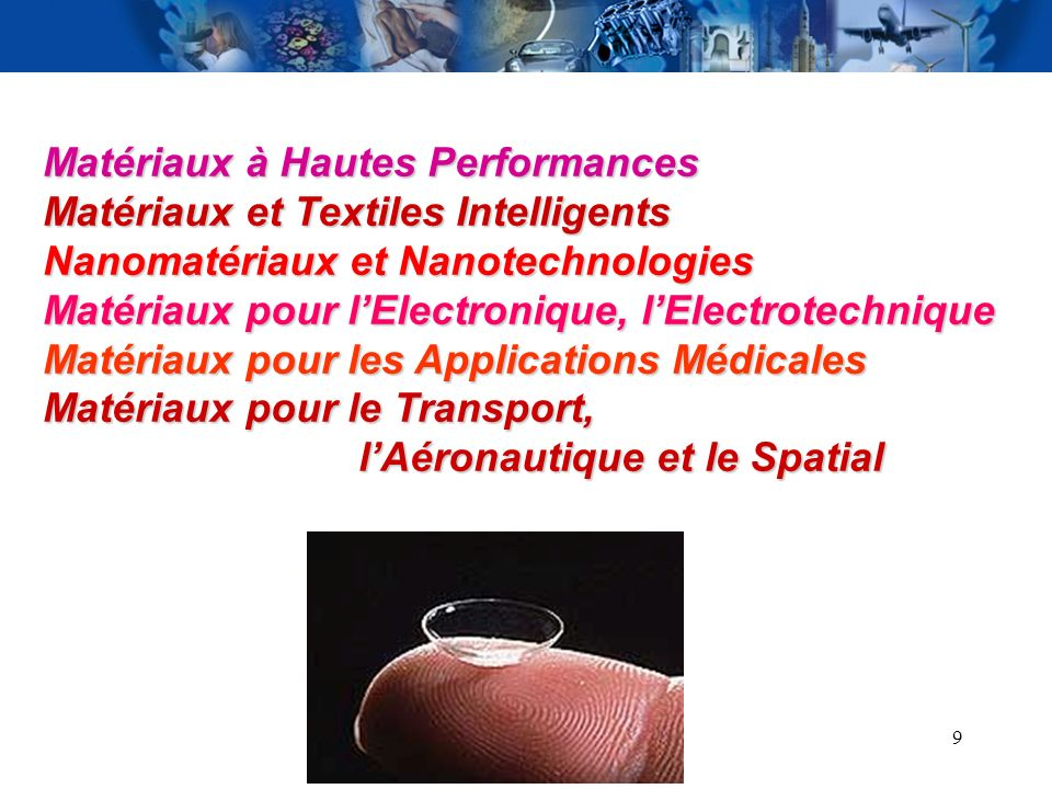 9 Matériaux à Hautes Performances Matériaux et Textiles Intelligents Nanomatériaux et Nanotechnologies Matériaux pour lElectronique, lElectrotechnique