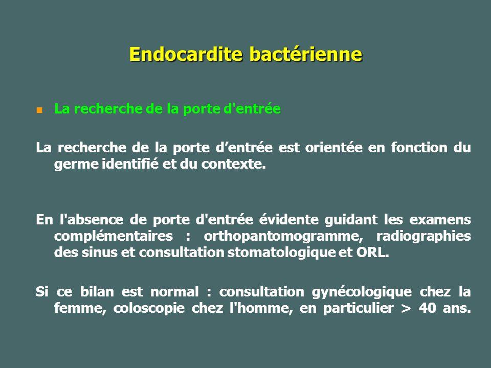 Endocardite bactérienne La recherche de la porte d entrée La recherche de la porte dentrée est orientée en fonction du germe identifié et du contexte.