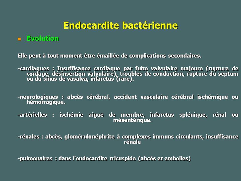 Endocardite bactérienne Evolution Evolution Elle peut à tout moment être émaillée de complications secondaires.