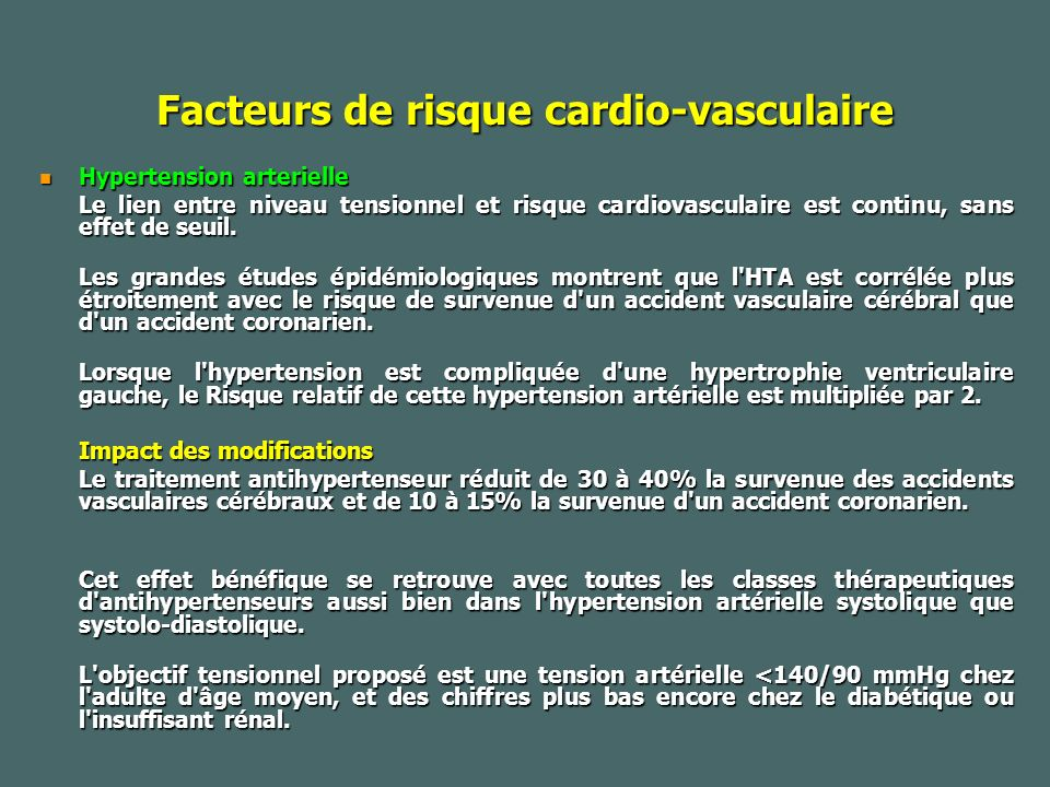 Facteurs de risque cardio-vasculaire Hypertension arterielle Hypertension arterielle Le lien entre niveau tensionnel et risque cardiovasculaire est continu, sans effet de seuil.