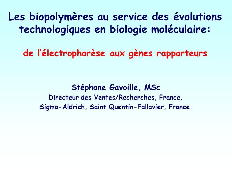 Stéphane Gavoille, MSc Directeur des Ventes/Recherches, France. Sigma-Aldrich, Saint Quentin-Fallavier, France. Les biopolymères au service des évolut