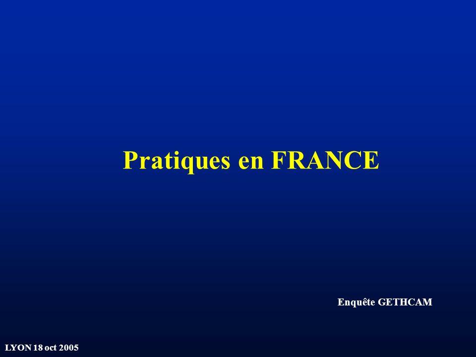 LYON 18 oct 2005 Pratiques en FRANCE Enquête GETHCAM