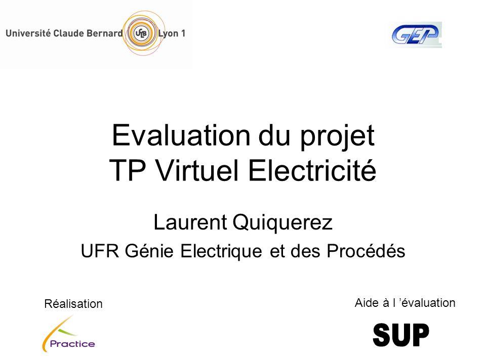 Evaluation du projet TP Virtuel Electricité Laurent Quiquerez UFR Génie Electrique et des Procédés Réalisation Aide à l évaluation
