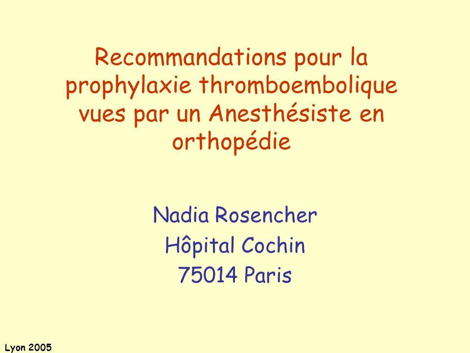 Lyon 2005 Prophylaxie prolongée en chirurgie orthopédique majeure (PTH-PTG) Méta-analyse HBPM prophylaxie courte vs prolongée, 3999 PTH-PTG 7-17 j27- 42 j ETE cliniques Hémo majeures 3,3 %1,3 % p < 0,05 0,1 %0,3 % NS PTH (n=2838) : 4.3% vs 1.4%; OR 0,33 [0,19-0,56] PTG (n=1161) :1.4% vs 1%; OR 0,74 [0,26-2,15] Eikelboom et al.