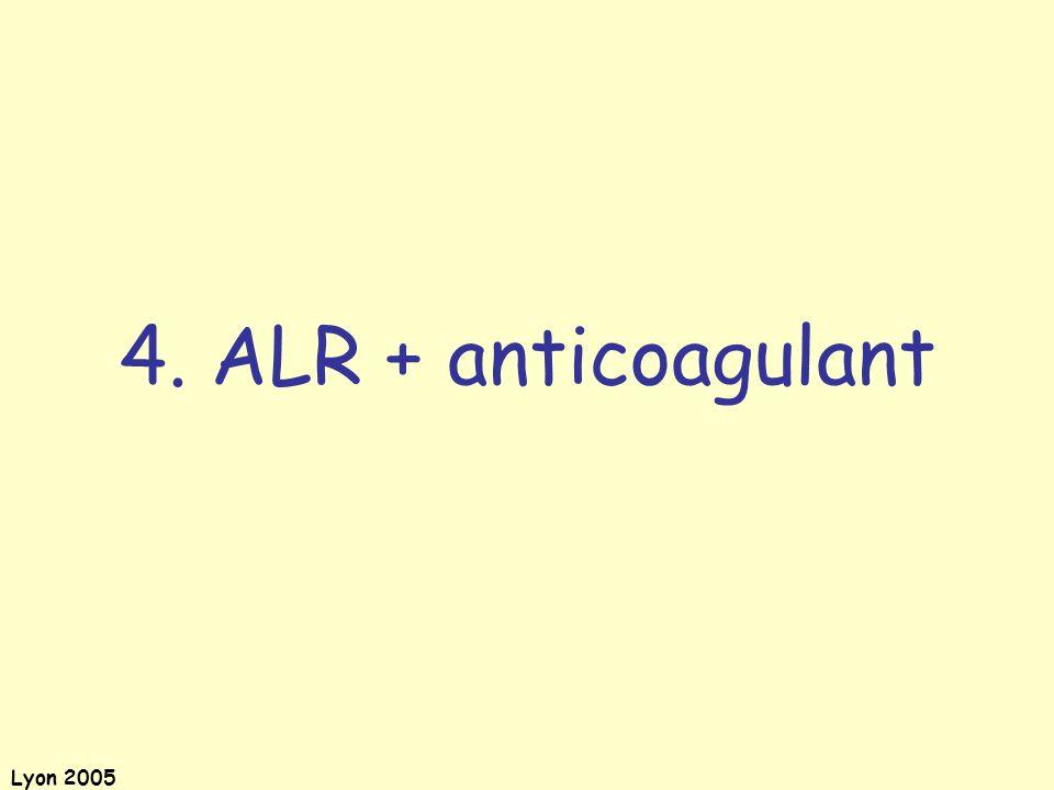 Lyon 2005 4. ALR + anticoagulant