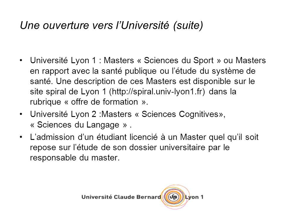 Une ouverture vers lUniversité (suite) Université Lyon 1 : Masters « Sciences du Sport » ou Masters en rapport avec la santé publique ou létude du sys