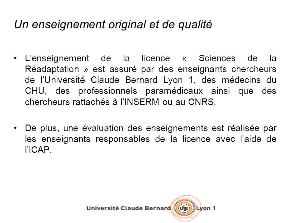 Un enseignement original et de qualité Lenseignement de la licence « Sciences de la Réadaptation » est assuré par des enseignants chercheurs de lUnive