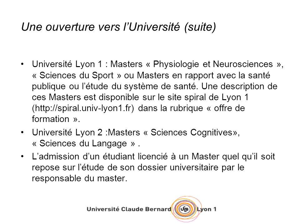 Une ouverture vers lUniversité (suite) Université Lyon 1 : Masters « Physiologie et Neurosciences », « Sciences du Sport » ou Masters en rapport avec