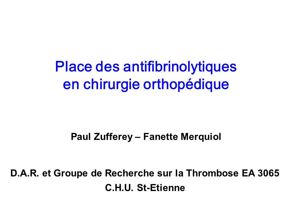 Place des antifibrinolytiques en chirurgie orthopédique Paul Zufferey – Fanette Merquiol D.A.R. et Groupe de Recherche sur la Thrombose EA 3065 C.H.U.