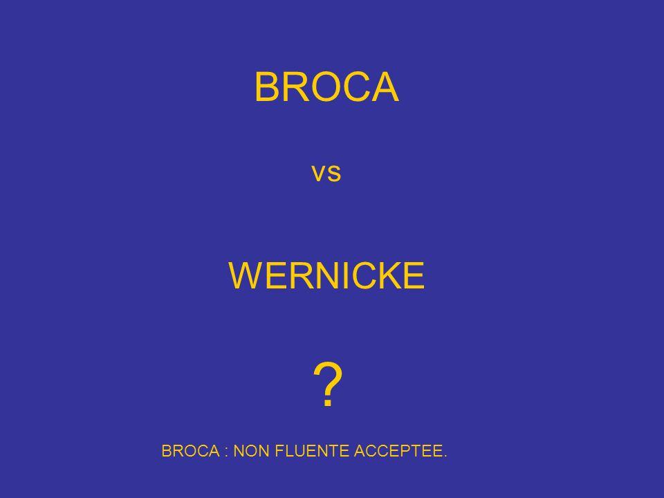 BROCA vs WERNICKE ? BROCA : NON FLUENTE ACCEPTEE.