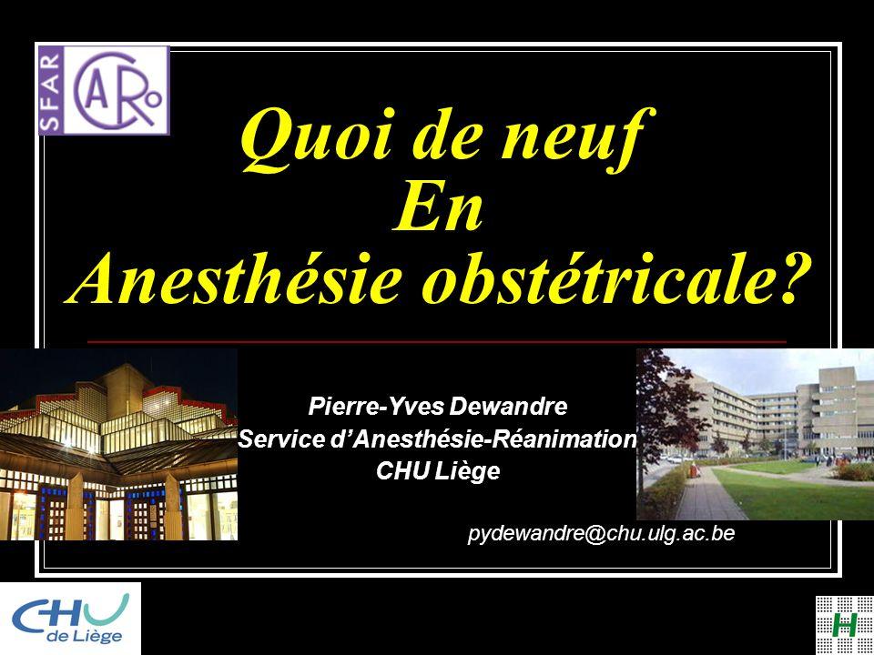 Quoi de neuf En Anesthésie obstétricale? Pierre-Yves Dewandre Service dAnesthésie-Réanimation CHU Liège pydewandre@chu.ulg.ac.be