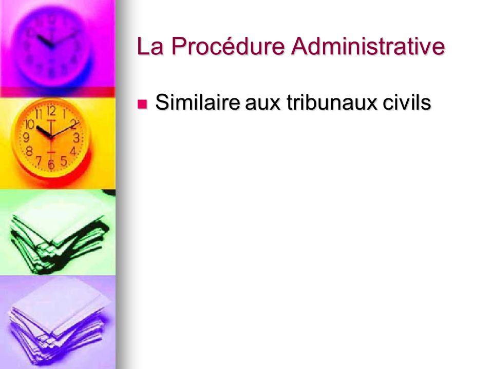 La Procédure Administrative Similaire aux tribunaux civils Similaire aux tribunaux civils