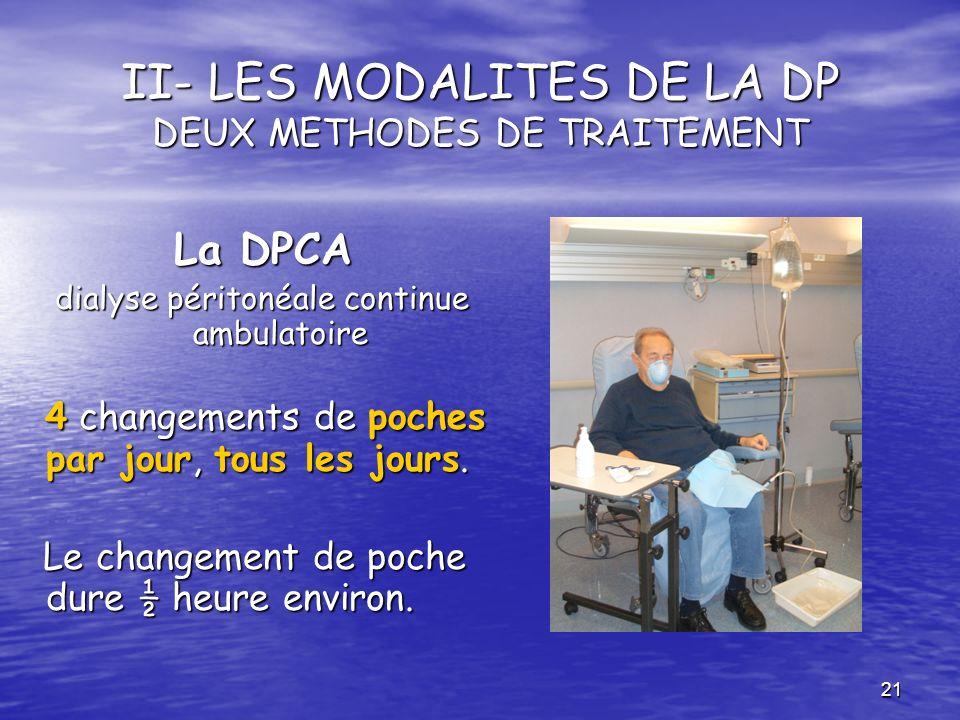 21 II- LES MODALITES DE LA DP DEUX METHODES DE TRAITEMENT La DPCA dialyse péritonéale continue ambulatoire 4 changements de poches par jour, tous les