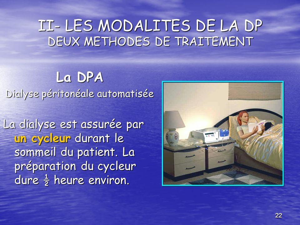 22 II- LES MODALITES DE LA DP DEUX METHODES DE TRAITEMENT La DPA Dialyse péritonéale automatisée La dialyse est assurée par un cycleur durant le somme