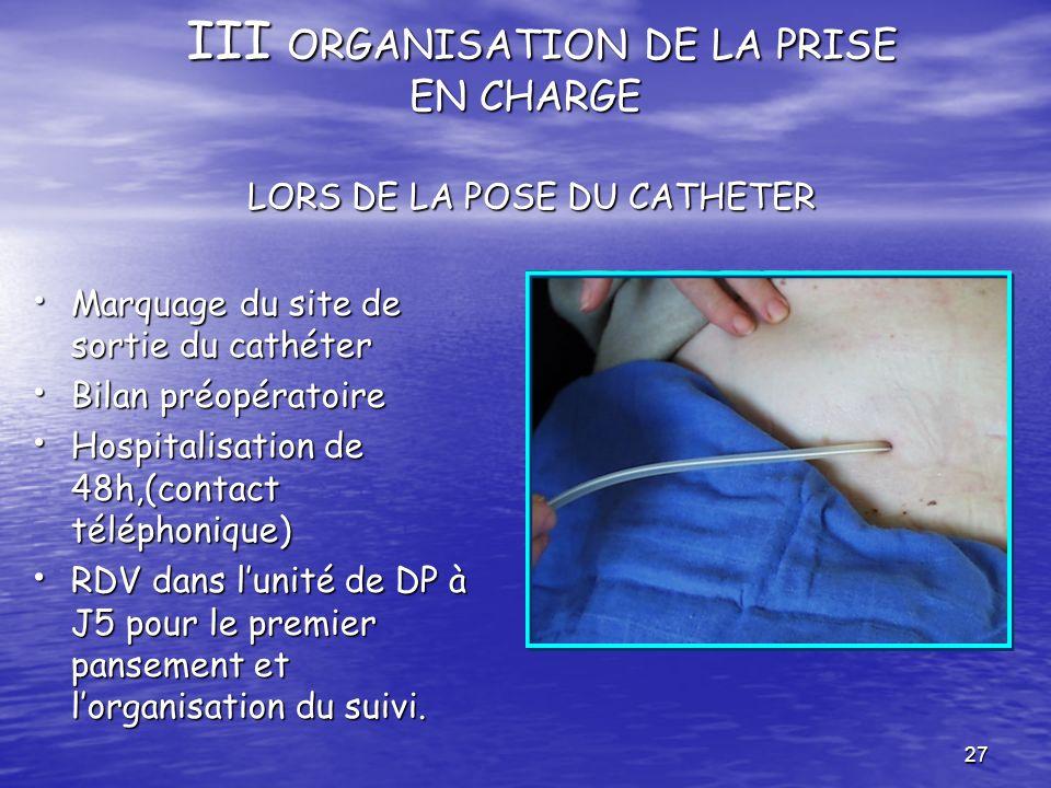 27 III ORGANISATION DE LA PRISE EN CHARGE LORS DE LA POSE DU CATHETER III ORGANISATION DE LA PRISE EN CHARGE LORS DE LA POSE DU CATHETER Marquage du s