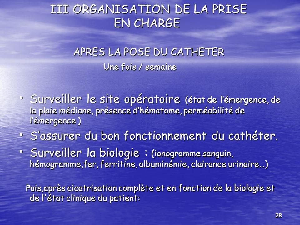 28 III ORGANISATION DE LA PRISE EN CHARGE APRES LA POSE DU CATHETER III ORGANISATION DE LA PRISE EN CHARGE APRES LA POSE DU CATHETER Une fois / semain