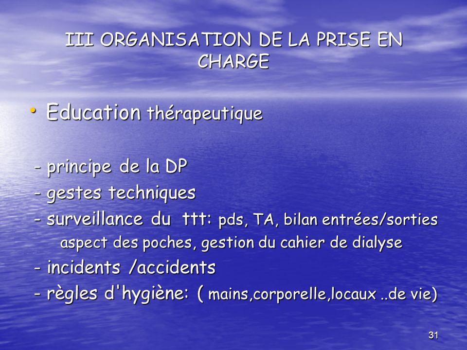 31 III ORGANISATION DE LA PRISE EN CHARGE Education thérapeutique Education thérapeutique - principe de la DP - principe de la DP - gestes techniques
