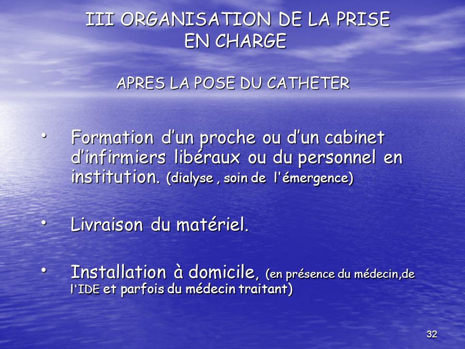 32 III ORGANISATION DE LA PRISE EN CHARGE APRES LA POSE DU CATHETER III ORGANISATION DE LA PRISE EN CHARGE APRES LA POSE DU CATHETER Formation dun pro